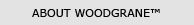 About Woodgrane™